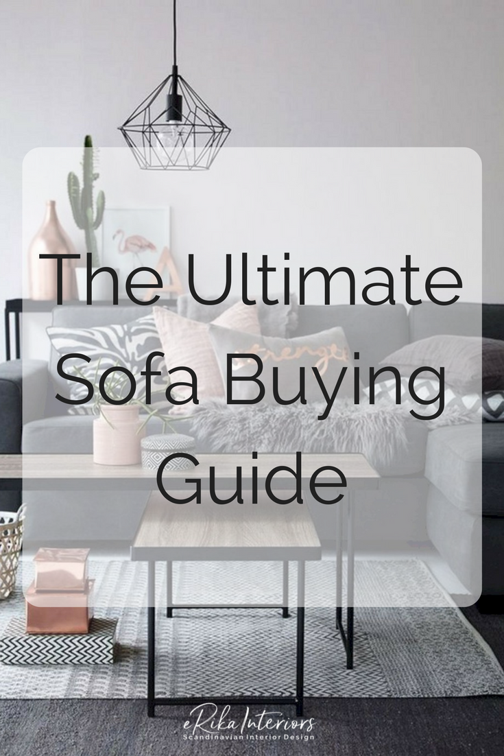 The Ultimate Sofa Buying Guide | Erika Interiors | A Checklist That Guides  You Through All