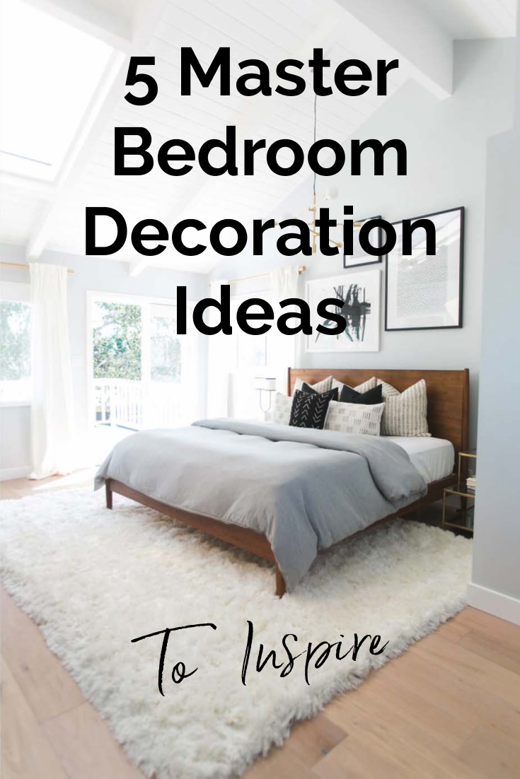 5 Master Bedroom Decoration Ideas To Inspire You
